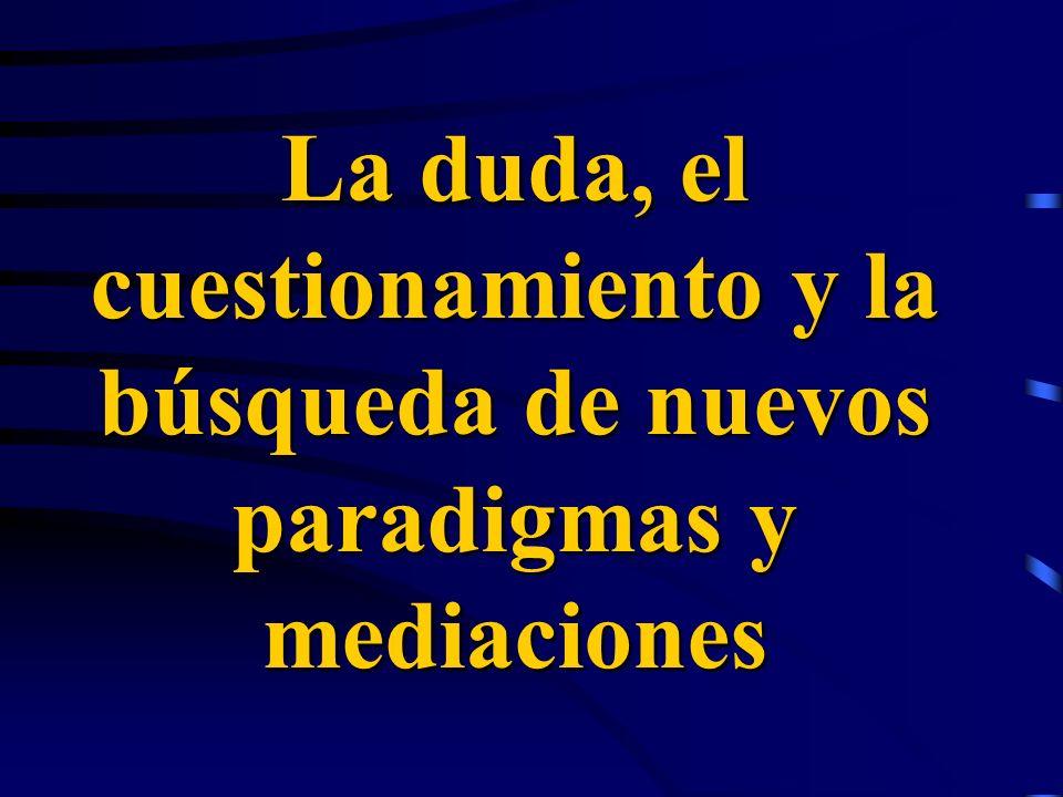 La duda, el cuestionamiento y la búsqueda de nuevos paradigmas y mediaciones