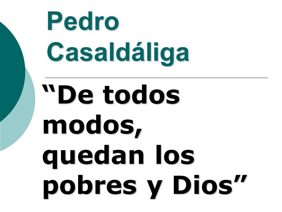Pedro Casaldáliga De todos modos, quedan los pobres y Dios