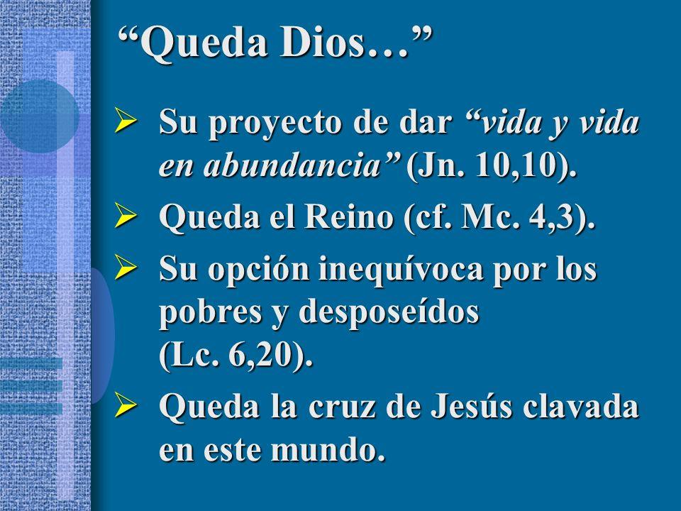 Su proyecto de dar vida y vida en abundancia (Jn. 10,10). Su proyecto de dar vida y vida en abundancia (Jn. 10,10). Queda el Reino (cf. Mc. 4,3). Qued