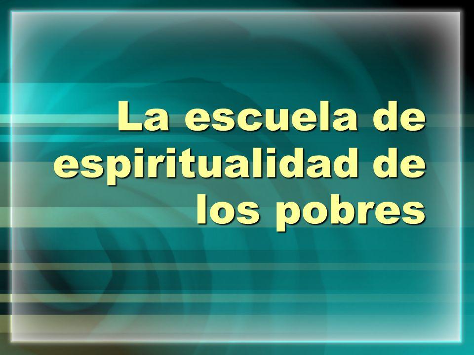 La escuela de espiritualidad de los pobres