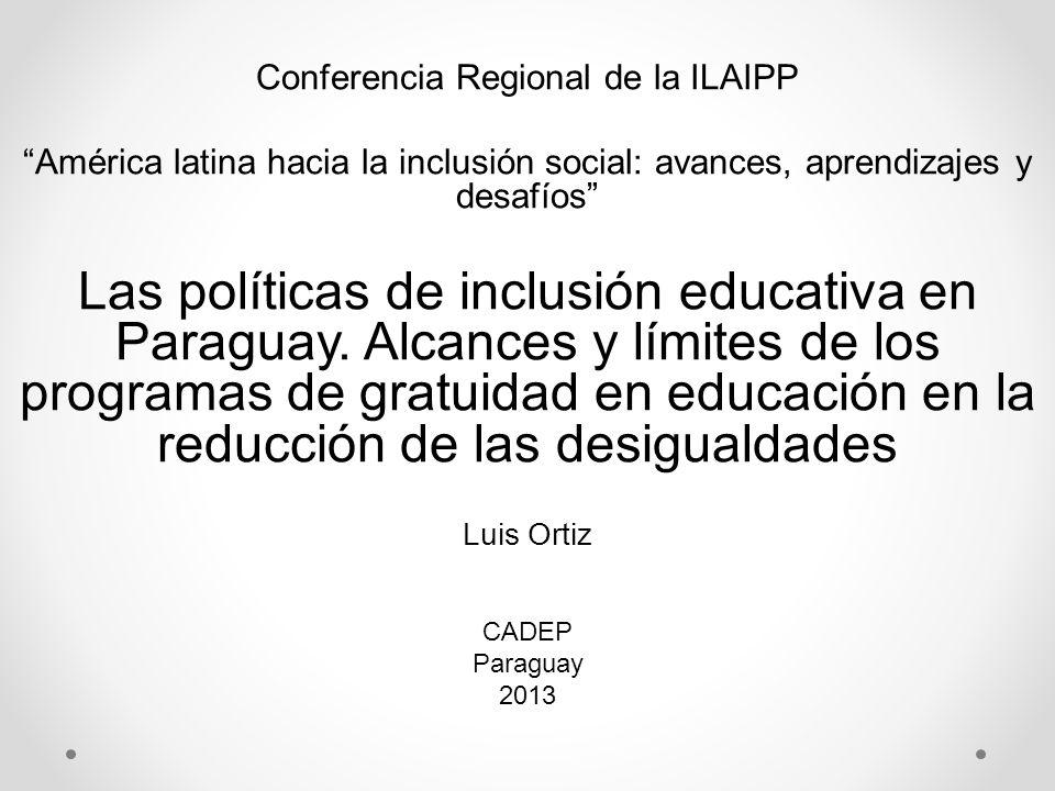 Conferencia Regional de la ILAIPP América latina hacia la inclusión social: avances, aprendizajes y desafíos Las políticas de inclusión educativa en P