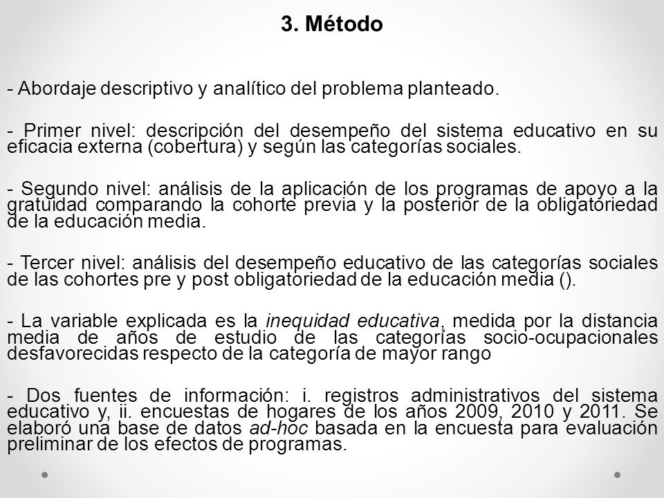 3. Método - Abordaje descriptivo y analítico del problema planteado. - Primer nivel: descripción del desempeño del sistema educativo en su eficacia ex