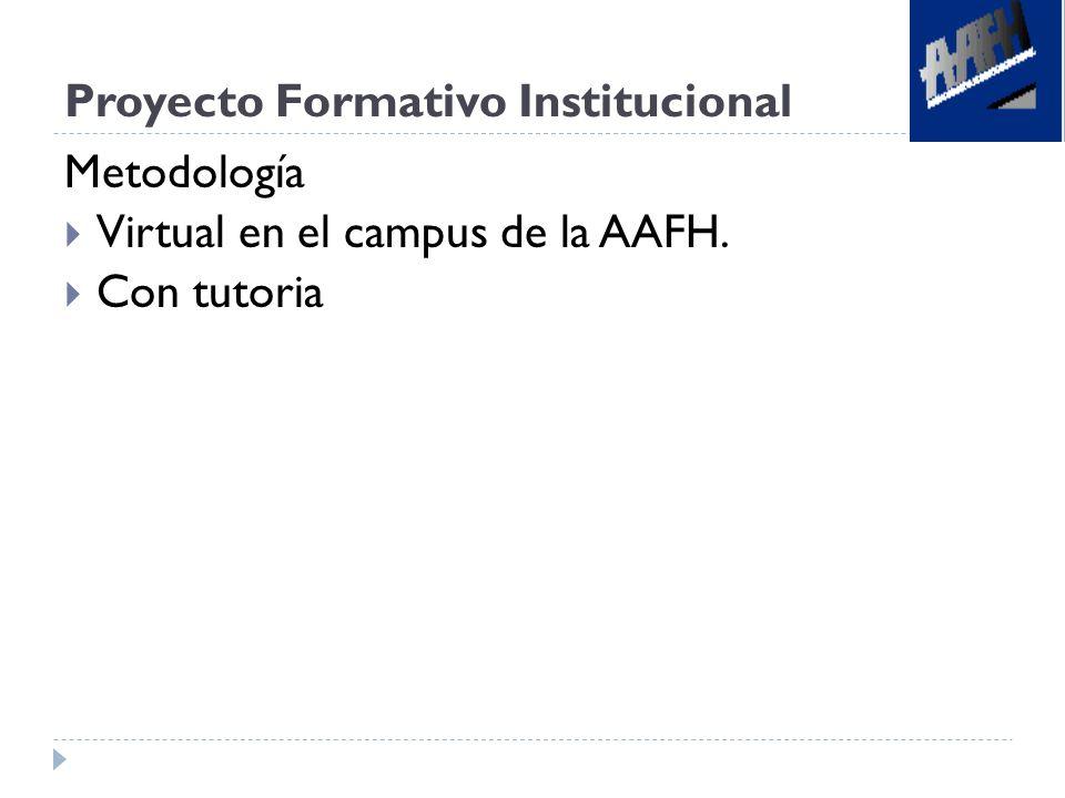 Proyecto Formativo Institucional Metodología Virtual en el campus de la AAFH. Con tutoria