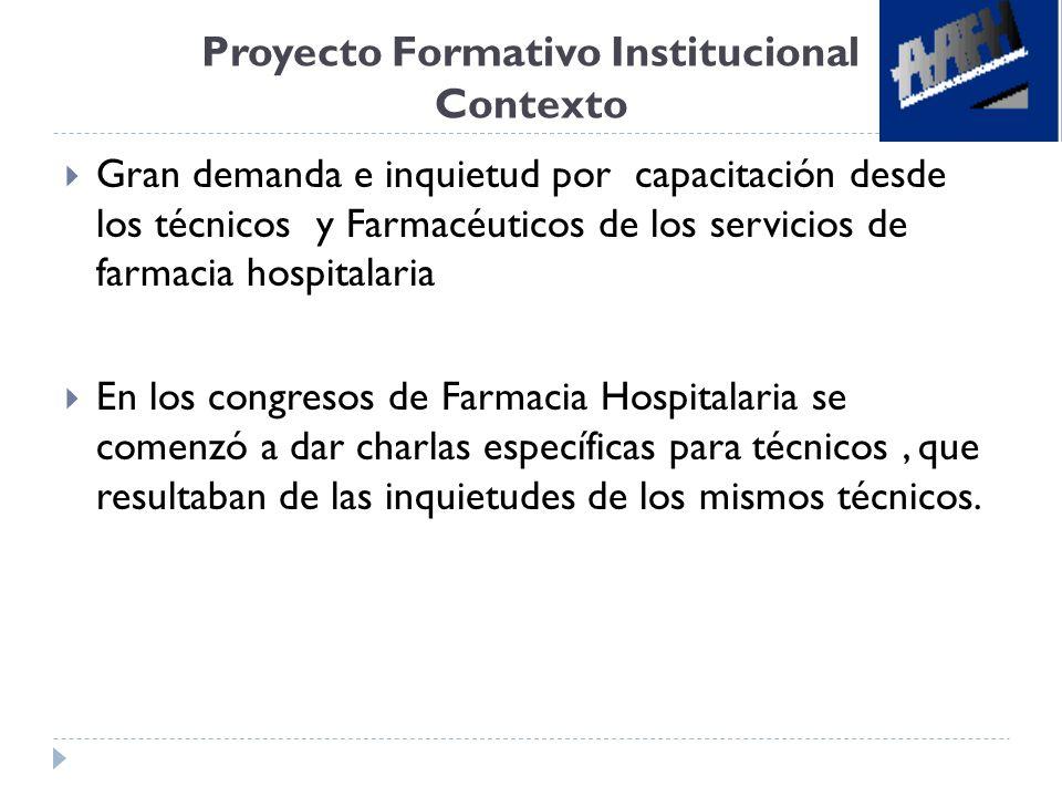 Proyecto Formativo Institucional Contexto Gran demanda e inquietud por capacitación desde los técnicos y Farmacéuticos de los servicios de farmacia ho