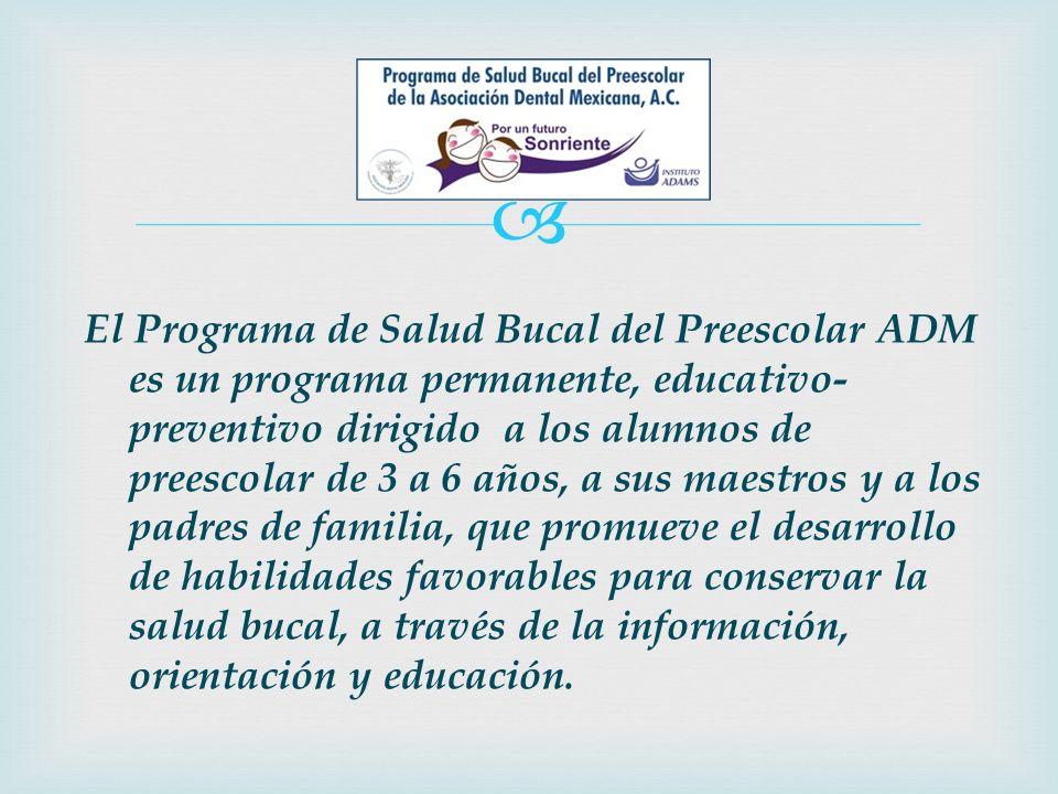 El Programa de Salud Bucal del Preescolar ADM es un programa permanente, educativo- preventivo dirigido a los alumnos de preescolar de 3 a 6 años, a s