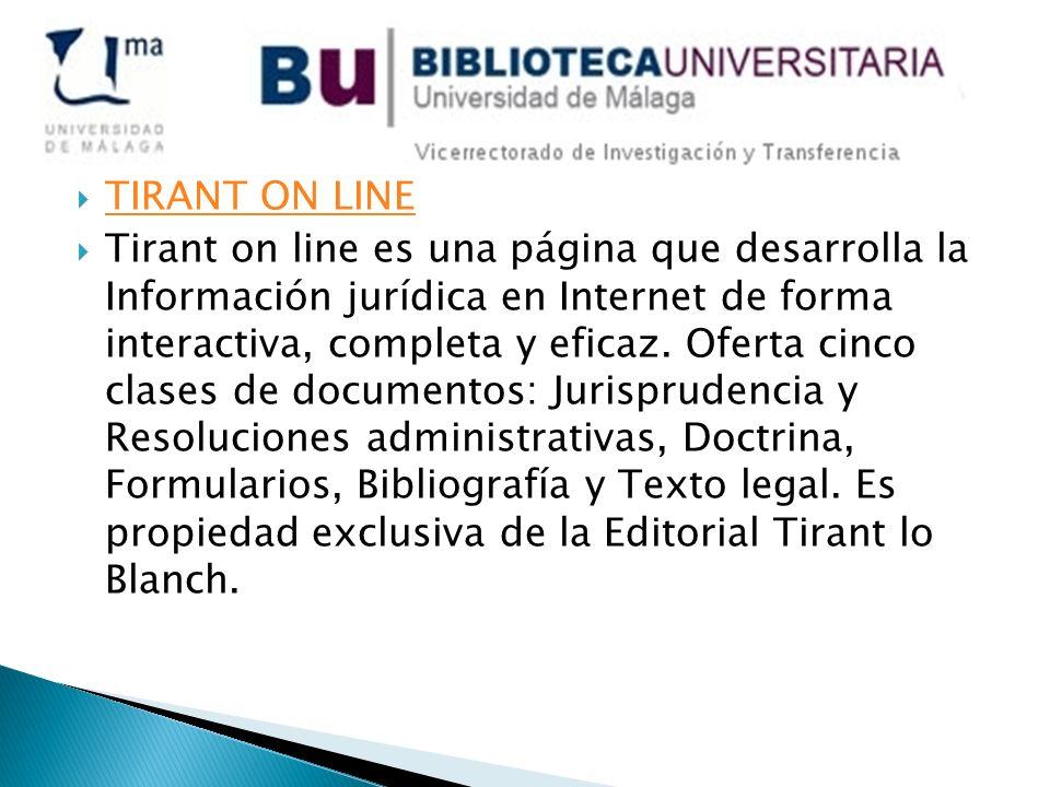 TIRANT ON LINE Tirant on line es una página que desarrolla la Información jurídica en Internet de forma interactiva, completa y eficaz. Oferta cinco c