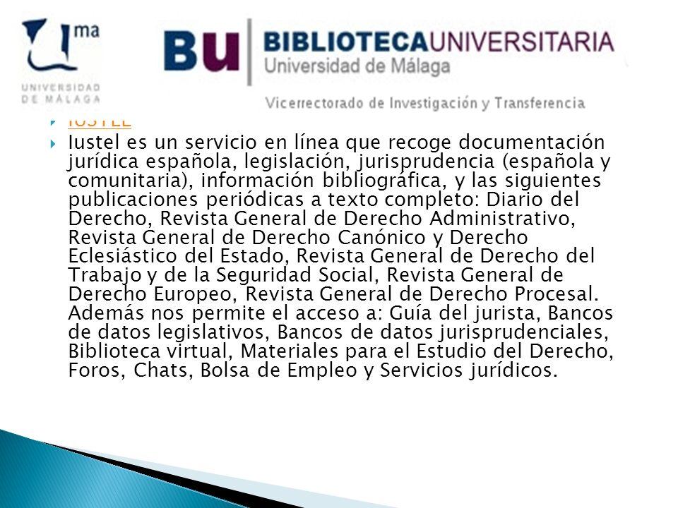 IUSTEL Iustel es un servicio en línea que recoge documentación jurídica española, legislación, jurisprudencia (española y comunitaria), información bi