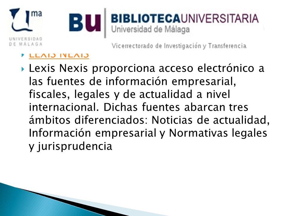 LEXIS NEXIS Lexis Nexis proporciona acceso electrónico a las fuentes de información empresarial, fiscales, legales y de actualidad a nivel internacional.