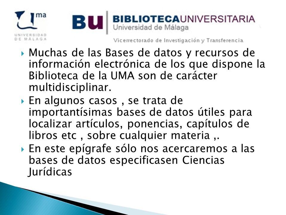 Muchas de las Bases de datos y recursos de información electrónica de los que dispone la Biblioteca de la UMA son de carácter multidisciplinar.