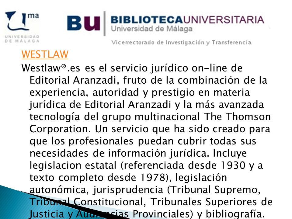 WESTLAW Westlaw®.es es el servicio jurídico on-line de Editorial Aranzadi, fruto de la combinación de la experiencia, autoridad y prestigio en materia jurídica de Editorial Aranzadi y la más avanzada tecnología del grupo multinacional The Thomson Corporation.