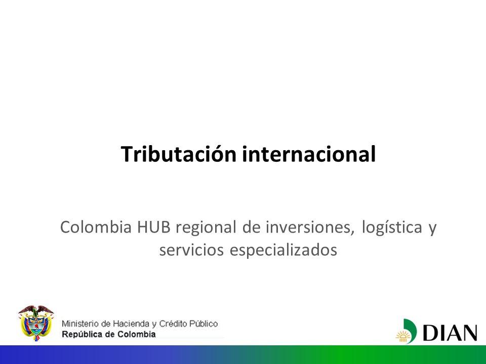Tributación internacional Colombia HUB regional de inversiones, logística y servicios especializados