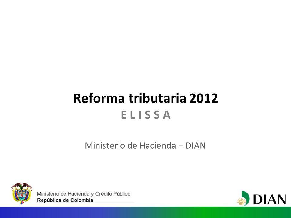 Reforma tributaria 2012 E L I S S A Ministerio de Hacienda – DIAN