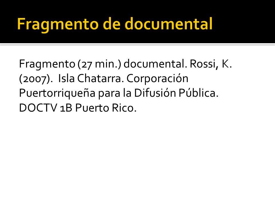 Fragmento (27 min.) documental. Rossi, K. (2007). Isla Chatarra. Corporación Puertorriqueña para la Difusión Pública. DOCTV 1B Puerto Rico.