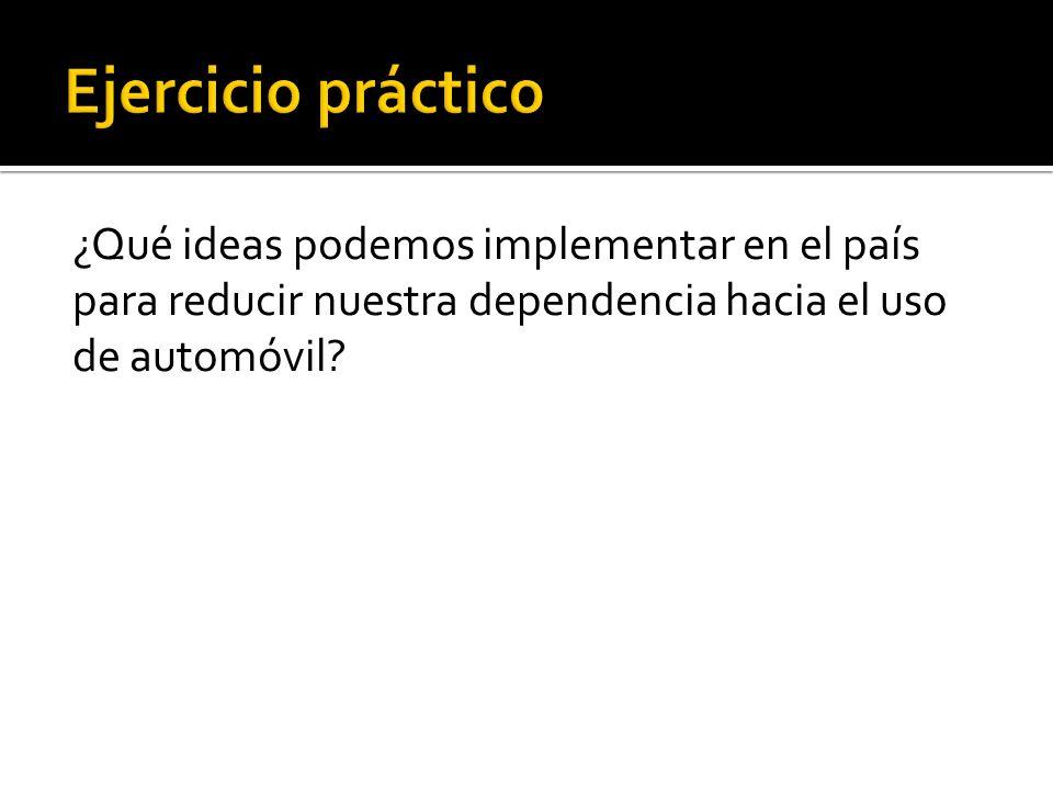 ¿Qué ideas podemos implementar en el país para reducir nuestra dependencia hacia el uso de automóvil?