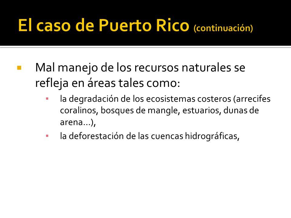 Mal manejo de los recursos naturales se refleja en áreas tales como: la degradación de los ecosistemas costeros (arrecifes coralinos, bosques de mangle, estuarios, dunas de arena…), la deforestación de las cuencas hidrográficas,