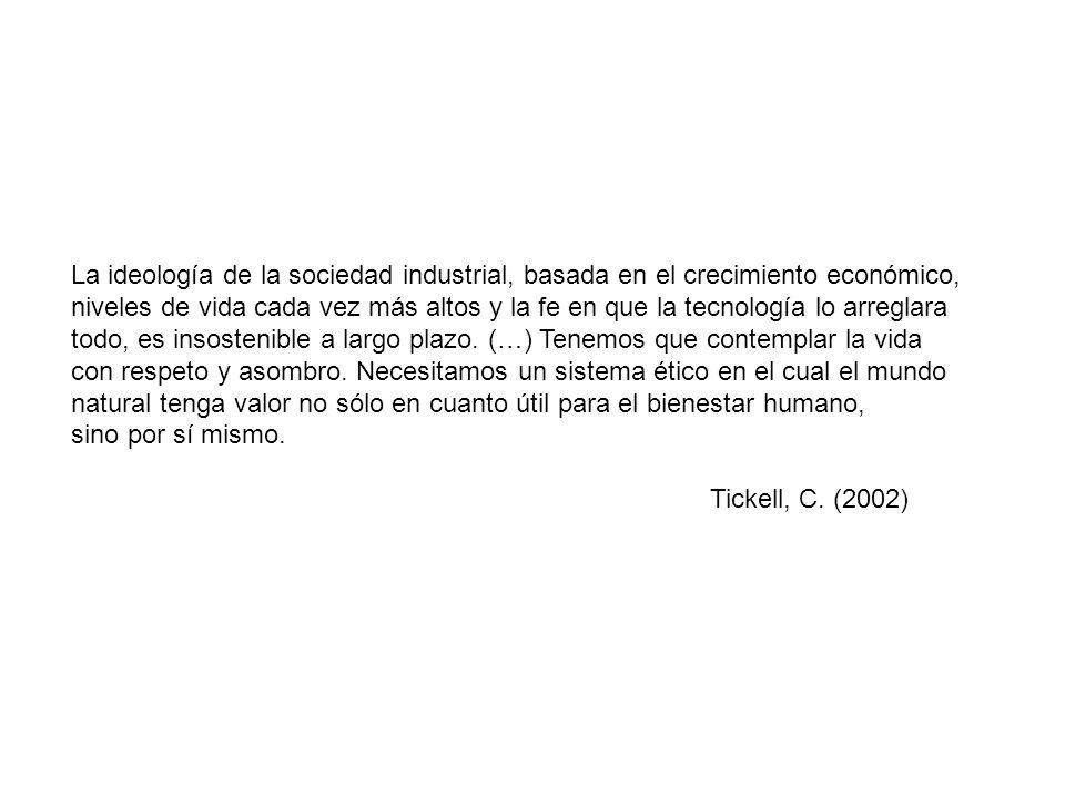 La ideología de la sociedad industrial, basada en el crecimiento económico, niveles de vida cada vez más altos y la fe en que la tecnología lo arregla