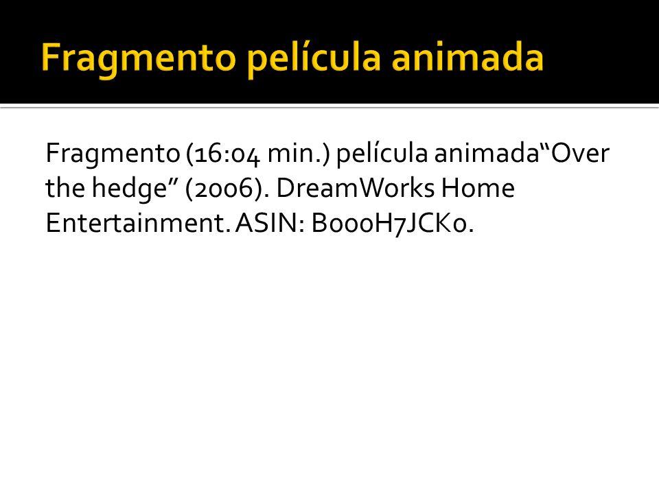 Fragmento (16:04 min.) película animadaOver the hedge (2006). DreamWorks Home Entertainment. ASIN: B000H7JCK0.