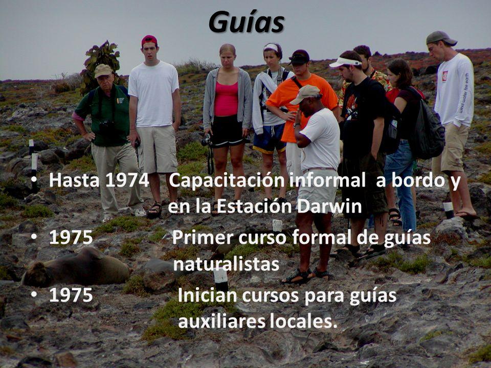 Guías Hasta 1974 Capacitación informal a bordo y en la Estación Darwin 1975 Primer curso formal de guías naturalistas 1975Inician cursos para guías auxiliares locales.