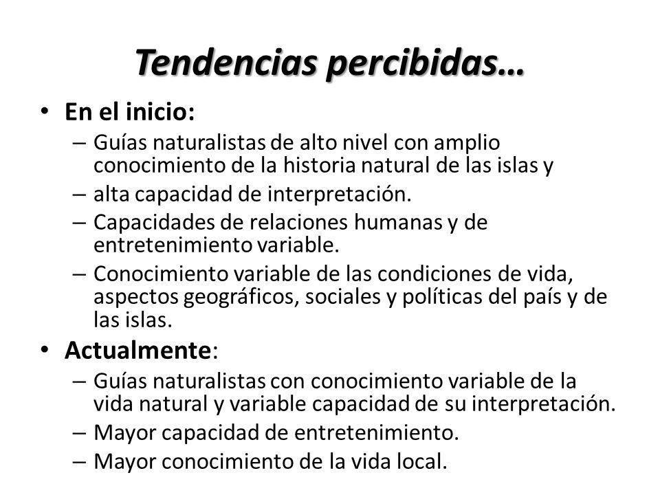 Tendencias percibidas… En el inicio: – Guías naturalistas de alto nivel con amplio conocimiento de la historia natural de las islas y – alta capacidad de interpretación.