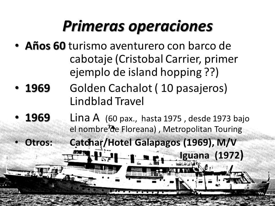 Primeras operaciones Años 60 Años 60 turismo aventurero con barco de cabotaje (Cristobal Carrier, primer ejemplo de island hopping ??) 1969 1969 Golden Cachalot ( 10 pasajeros) Lindblad Travel 1969 1969 Lina A (60 pax., hasta 1975, desde 1973 bajo el nombre de Floreana), Metropolitan Touring Otros: Catchar/Hotel Galapagos (1969), M/V Iguana (1972 )