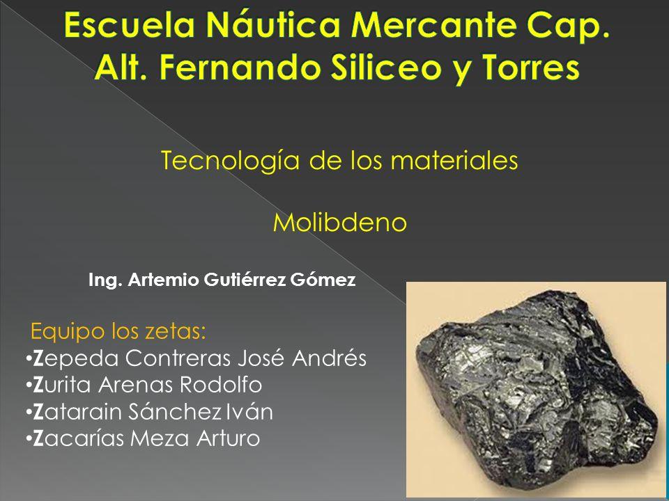 Tecnología de los materiales Molibdeno Ing. Artemio Gutiérrez Gómez Equipo los zetas: Z epeda Contreras José Andrés Z urita Arenas Rodolfo Z atarain S