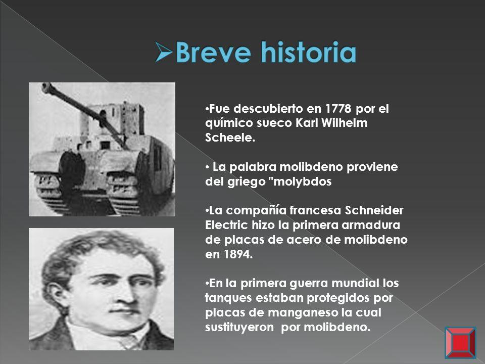 Fue descubierto en 1778 por el químico sueco Karl Wilhelm Scheele. La palabra molibdeno proviene del griego