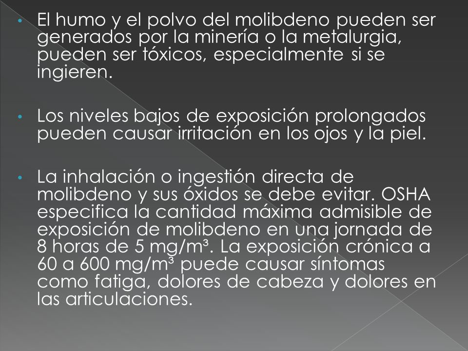 El humo y el polvo del molibdeno pueden ser generados por la minería o la metalurgia, pueden ser tóxicos, especialmente si se ingieren. Los niveles ba
