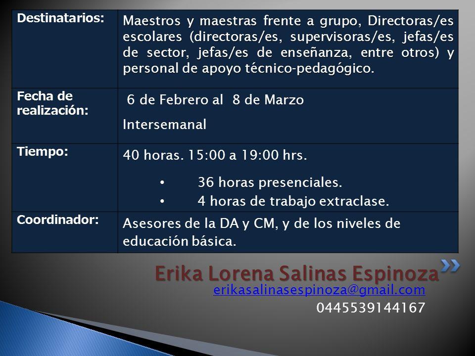 erikasalinasespinoza@gmail.com 0445539144167 Erika Lorena Salinas Espinoza Destinatarios: Maestros y maestras frente a grupo, Directoras/es escolares