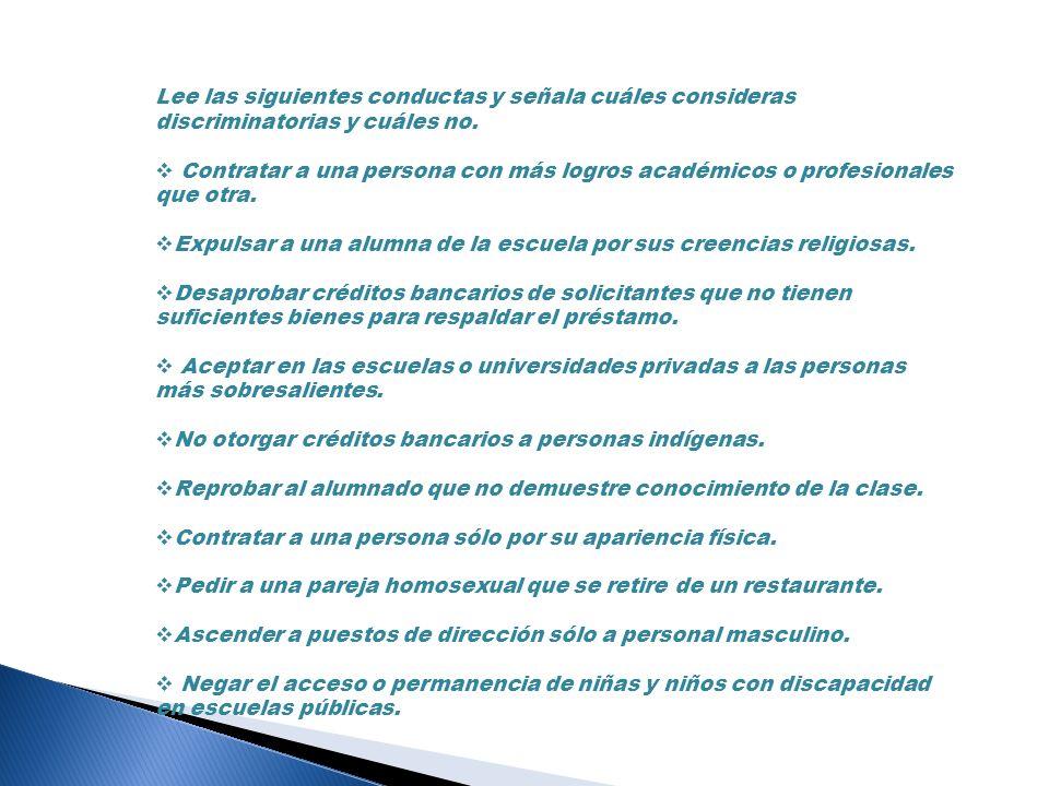 Lee las siguientes conductas y señala cuáles consideras discriminatorias y cuáles no. Contratar a una persona con más logros académicos o profesionale
