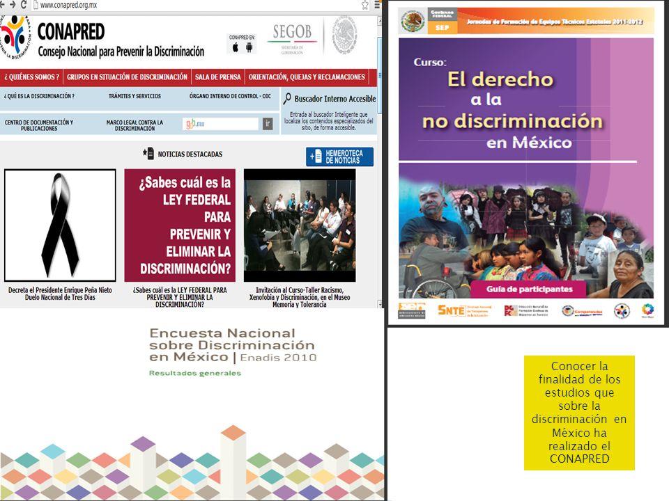 Conocer la finalidad de los estudios que sobre la discriminación en México ha realizado el CONAPRED