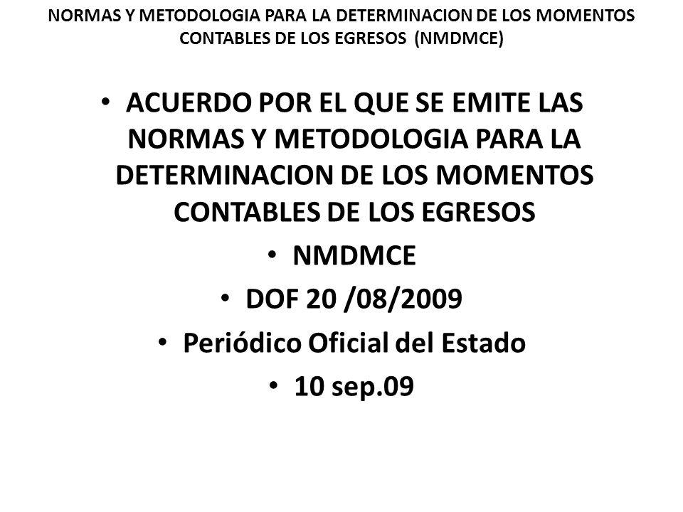 NORMAS Y METODOLOGIA PARA LA DETERMINACION DE LOS MOMENTOS CONTABLES DE LOS EGRESOS (NMDMCE) ACUERDO POR EL QUE SE EMITE LAS NORMAS Y METODOLOGIA PARA