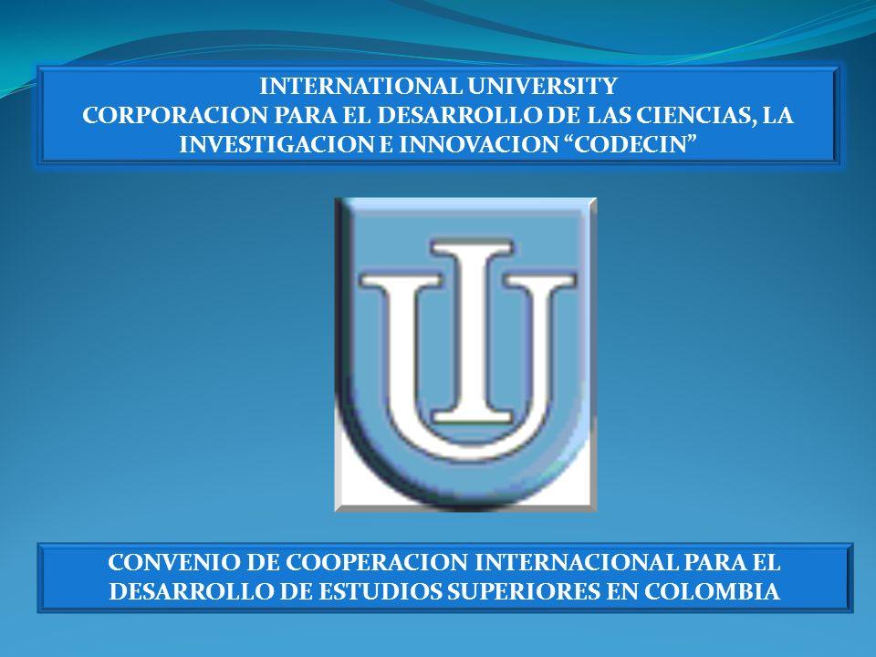 INTERNATIONAL UNIVERSITY CORPORACION PARA EL DESARROLLO DE LAS CIENCIAS, LA INVESTIGACION E INNOVACION CODECIN CONVENIO DE COOPERACION INTERNACIONAL P