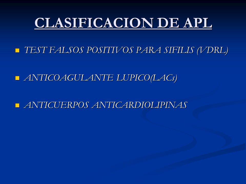 CLASIFICACION DE APL TEST FALSOS POSITIVOS PARA SIFILIS (VDRL) TEST FALSOS POSITIVOS PARA SIFILIS (VDRL) ANTICOAGULANTE LUPICO(LACs) ANTICOAGULANTE LUPICO(LACs) ANTICUERPOS ANTICARDIOLIPINAS ANTICUERPOS ANTICARDIOLIPINAS