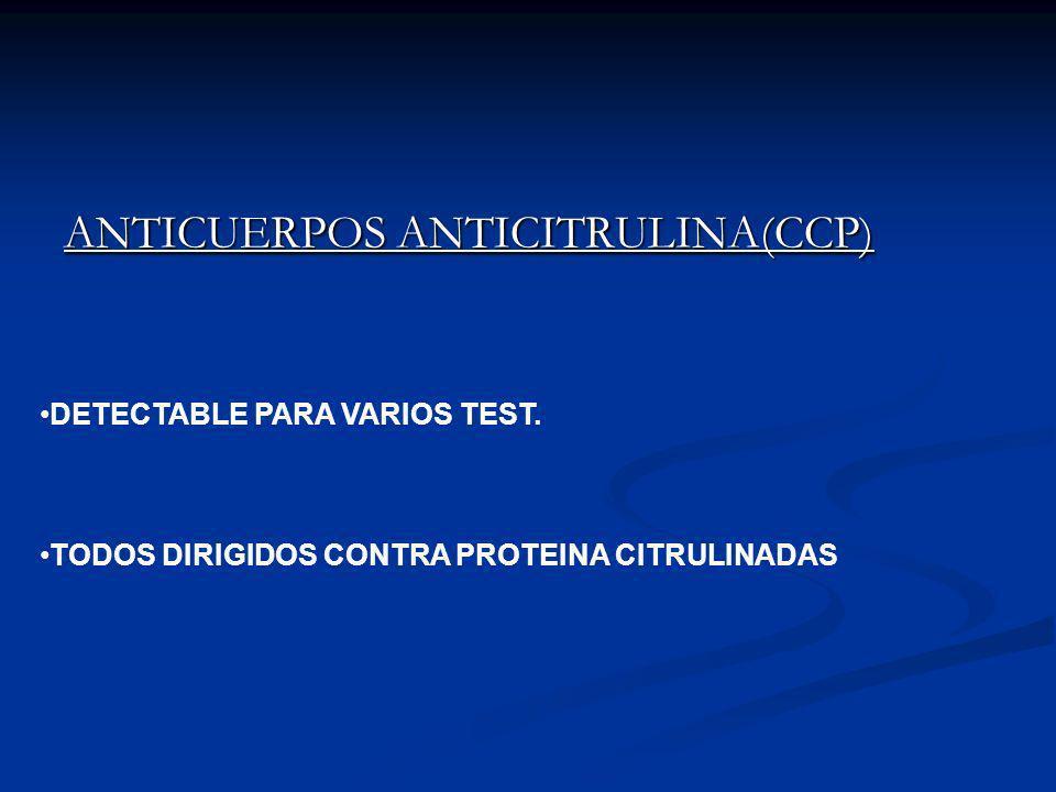 ANTICUERPOS ANTICITRULINA(CCP) DETECTABLE PARA VARIOS TEST. TODOS DIRIGIDOS CONTRA PROTEINA CITRULINADAS