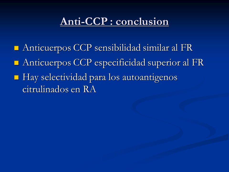 Anti-CCP : conclusion Anticuerpos CCP sensibilidad similar al FR Anticuerpos CCP sensibilidad similar al FR Anticuerpos CCP especificidad superior al