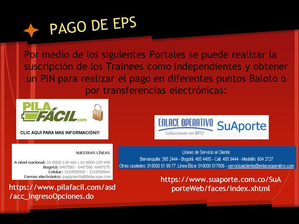 PAGO DE EPS Por medio de los siguientes Portales se puede realizar la suscripción de los Trainees como Independientes y obtener un PIN para realizar e