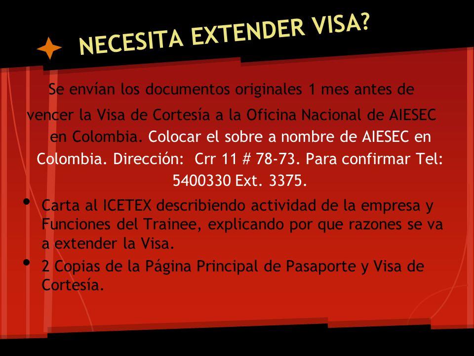 NECESITA EXTENDER VISA? Se envían los documentos originales 1 mes antes de vencer la Visa de Cortesía a la Oficina Nacional de AIESEC en Colombia. Col