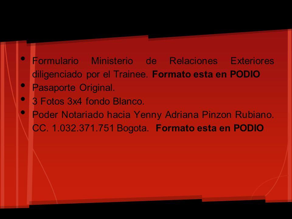 Formulario Ministerio de Relaciones Exteriores diligenciado por el Trainee. Formato esta en PODIO Pasaporte Original. 3 Fotos 3x4 fondo Blanco. Poder