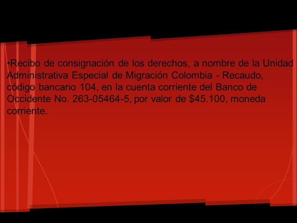 Recibo de consignación de los derechos, a nombre de la Unidad Administrativa Especial de Migración Colombia - Recaudo, código bancario 104, en la cuen