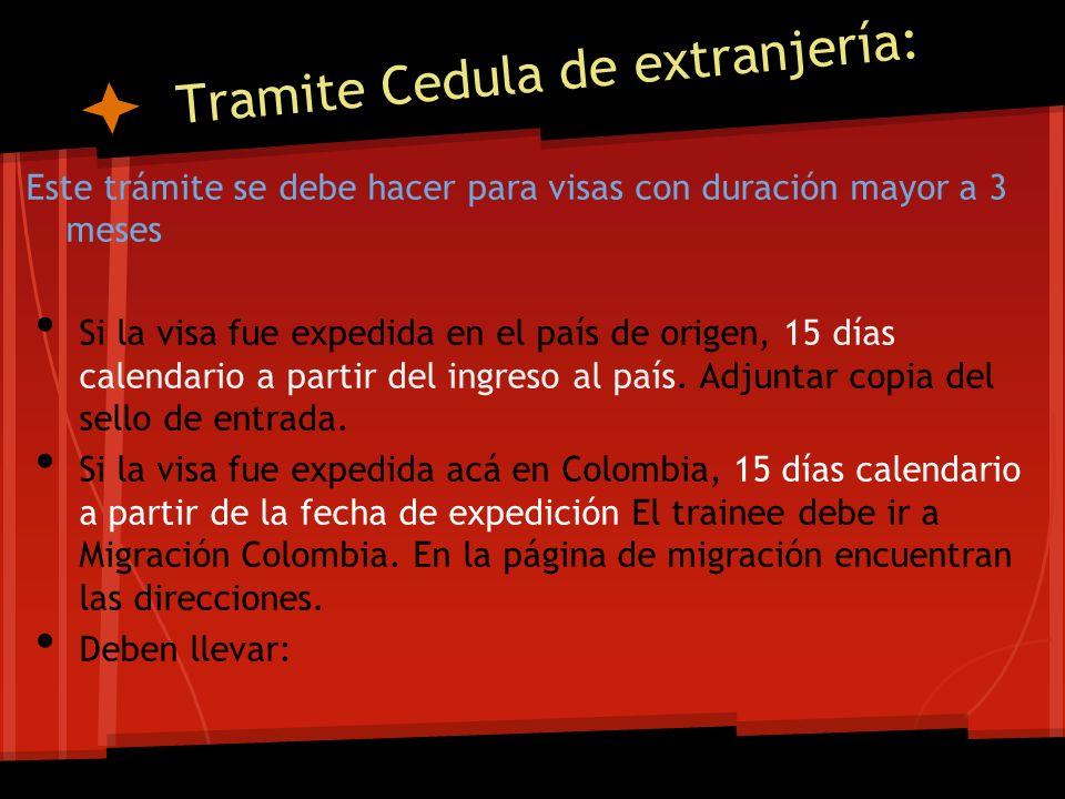 Tramite Cedula de extranjería: Este trámite se debe hacer para visas con duración mayor a 3 meses Si la visa fue expedida en el país de origen, 15 día