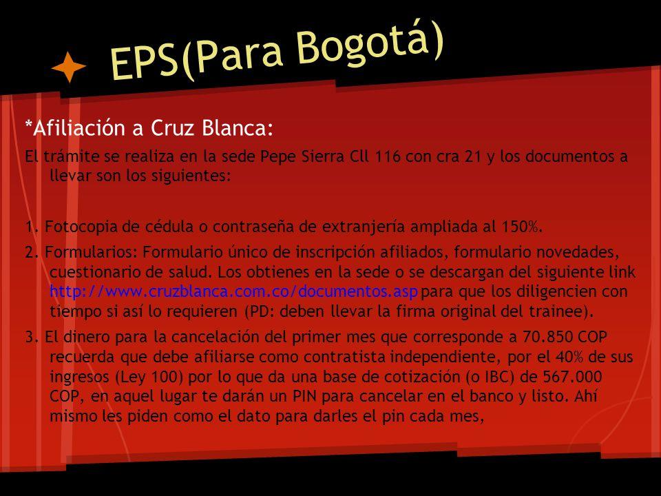 EPS(Para Bogotá) *Afiliación a Cruz Blanca: El trámite se realiza en la sede Pepe Sierra Cll 116 con cra 21 y los documentos a llevar son los siguient