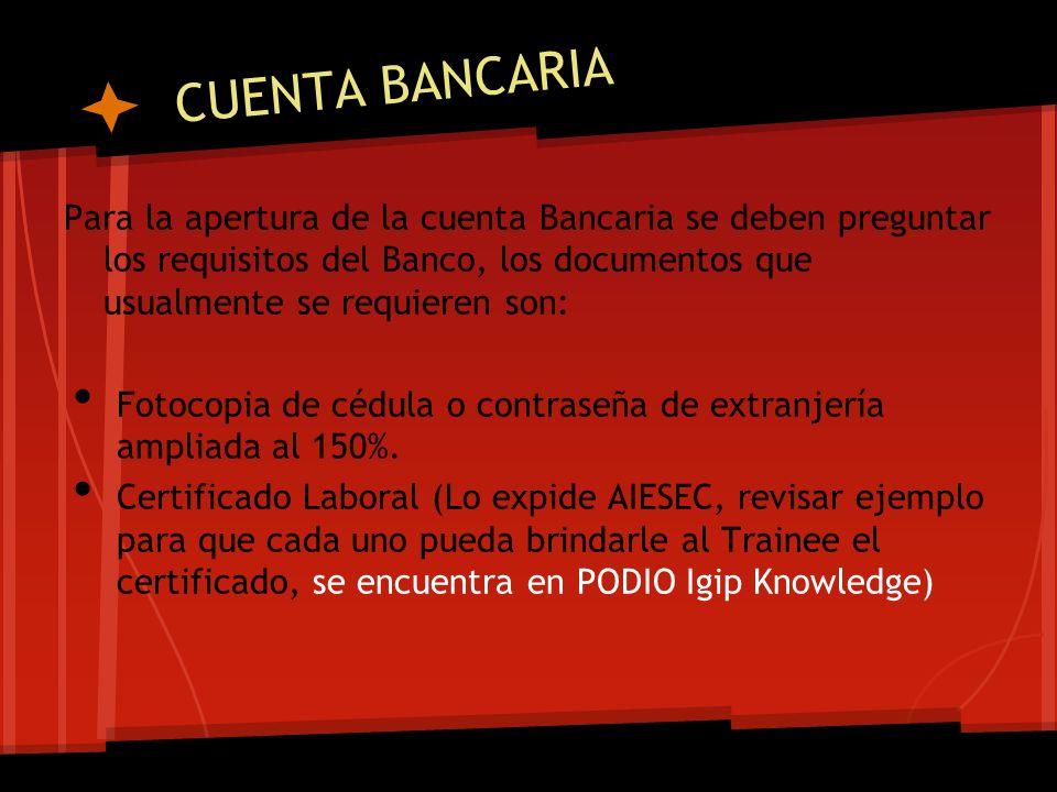 CUENTA BANCARIA Para la apertura de la cuenta Bancaria se deben preguntar los requisitos del Banco, los documentos que usualmente se requieren son: Fo