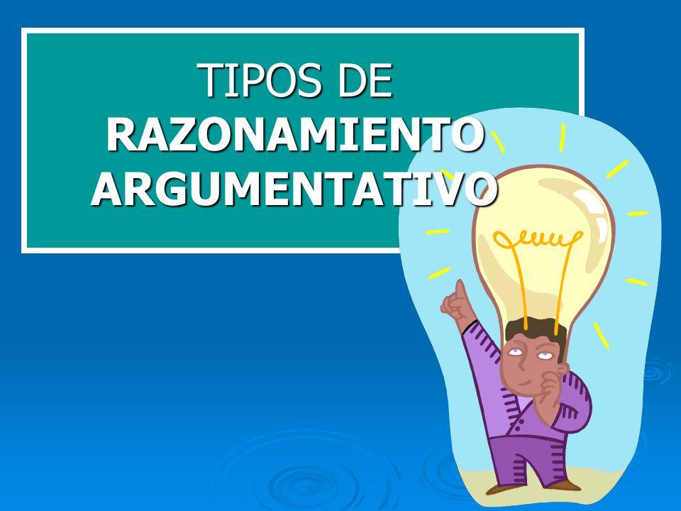 TIPOS DE RAZONAMIENTO ARGUMENTATIVO