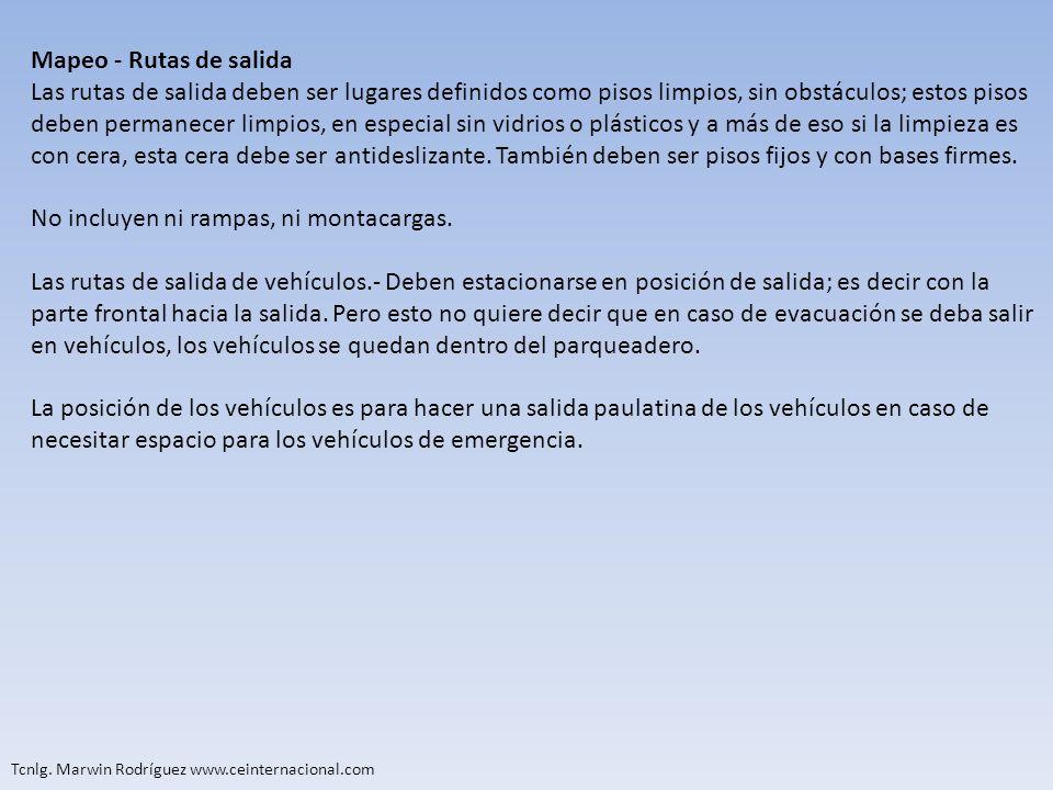Tcnlg. Marwin Rodríguez www.ceinternacional.com Mapeo - Rutas de salida Las rutas de salida deben ser lugares definidos como pisos limpios, sin obstác