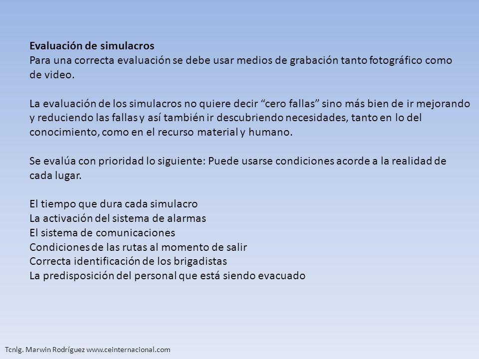 Tcnlg. Marwin Rodríguez www.ceinternacional.com Evaluación de simulacros Para una correcta evaluación se debe usar medios de grabación tanto fotográfi