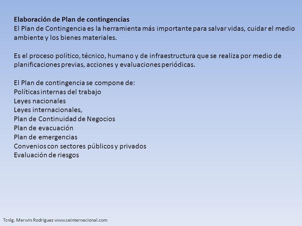 Tcnlg. Marwin Rodríguez www.ceinternacional.com Elaboración de Plan de contingencias El Plan de Contingencia es la herramienta más importante para sal