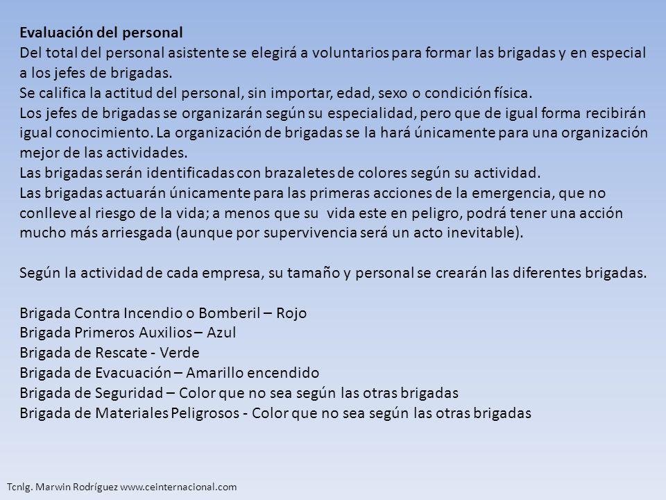 Tcnlg. Marwin Rodríguez www.ceinternacional.com Evaluación del personal Del total del personal asistente se elegirá a voluntarios para formar las brig
