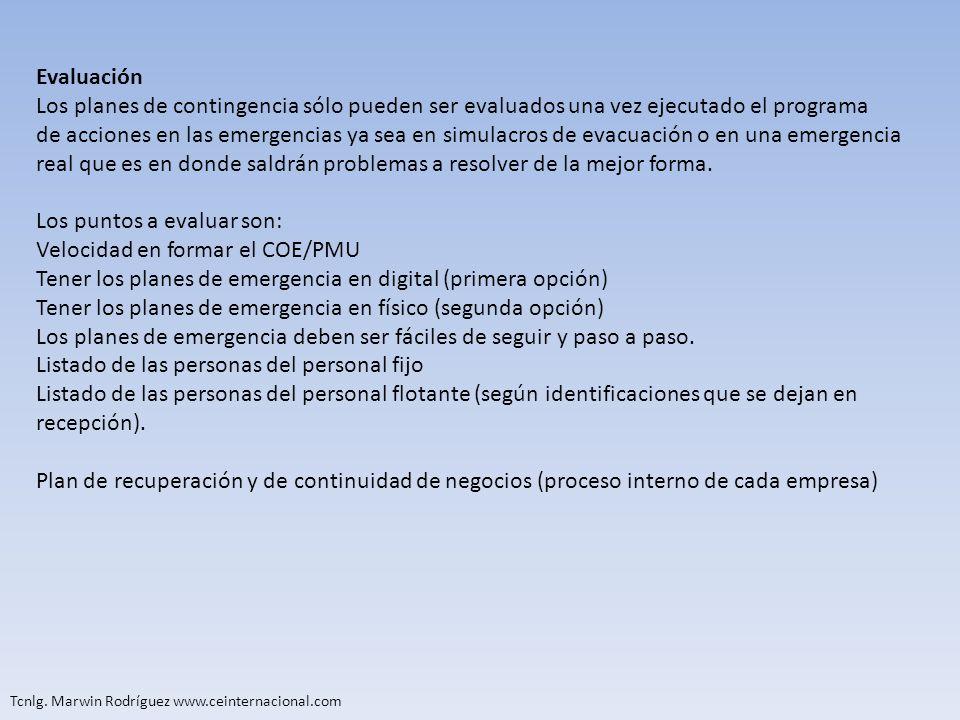 Tcnlg. Marwin Rodríguez www.ceinternacional.com Evaluación Los planes de contingencia sólo pueden ser evaluados una vez ejecutado el programa de accio
