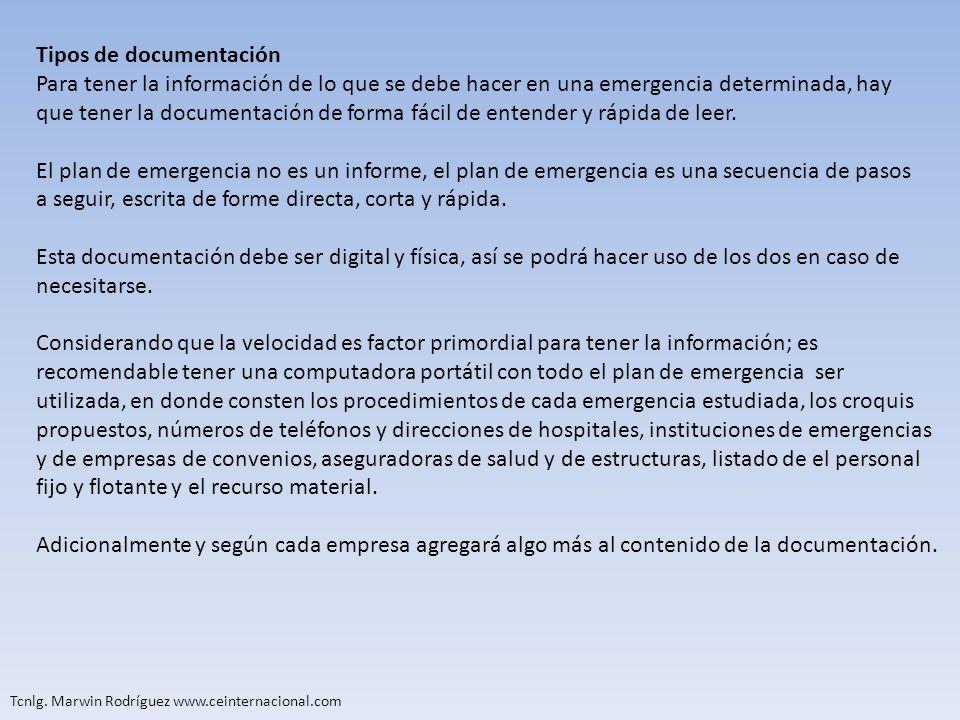 Tcnlg. Marwin Rodríguez www.ceinternacional.com Tipos de documentación Para tener la información de lo que se debe hacer en una emergencia determinada