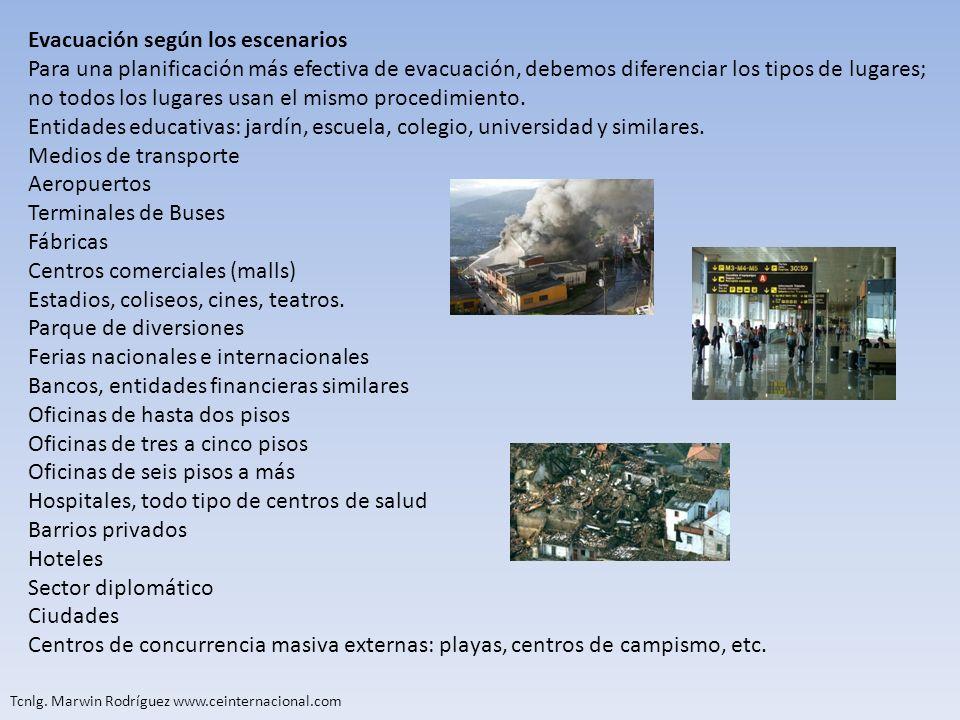Tcnlg. Marwin Rodríguez www.ceinternacional.com Evacuación según los escenarios Para una planificación más efectiva de evacuación, debemos diferenciar